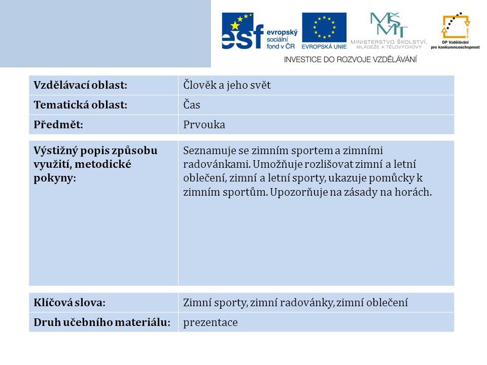 Vzdělávací oblast:Člověk a jeho svět Tematická oblast:Čas Předmět:Prvouka Výstižný popis způsobu využití, metodické pokyny: Seznamuje se zimním sportem a zimními radovánkami.