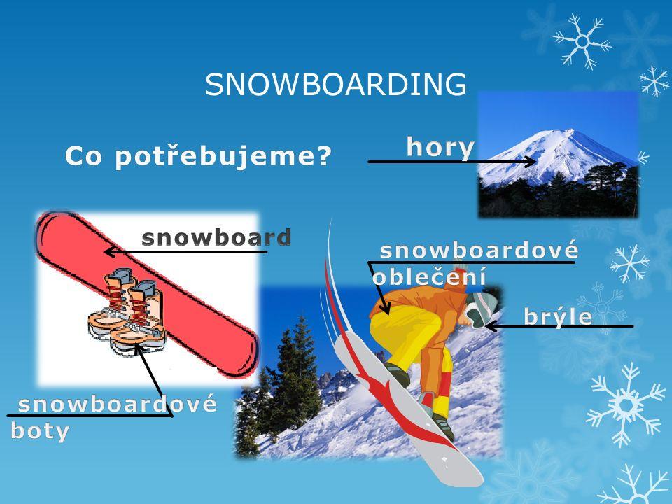 SNOWBOARDING Co potřebujeme Co potřebujeme