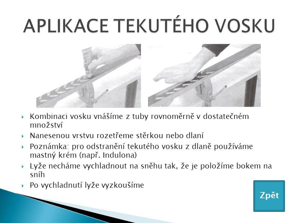  Kombinaci vosku vnášíme z tuby rovnoměrně v dostatečném množství  Nanesenou vrstvu rozetřeme stěrkou nebo dlaní  Poznámka: pro odstranění tekutého vosku z dlaně používáme mastný krém (např.