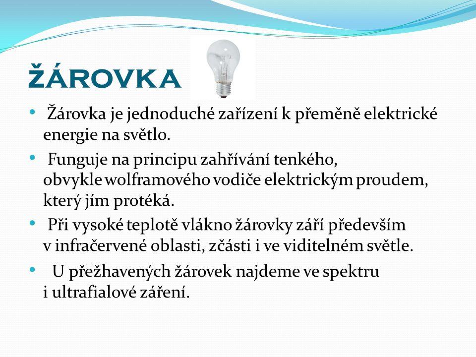ž árovka Žárovka je jednoduché zařízení k přeměně elektrické energie na světlo.