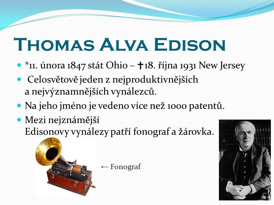 Thomas Alva Edison *11. února 1847 stát Ohio – 18.