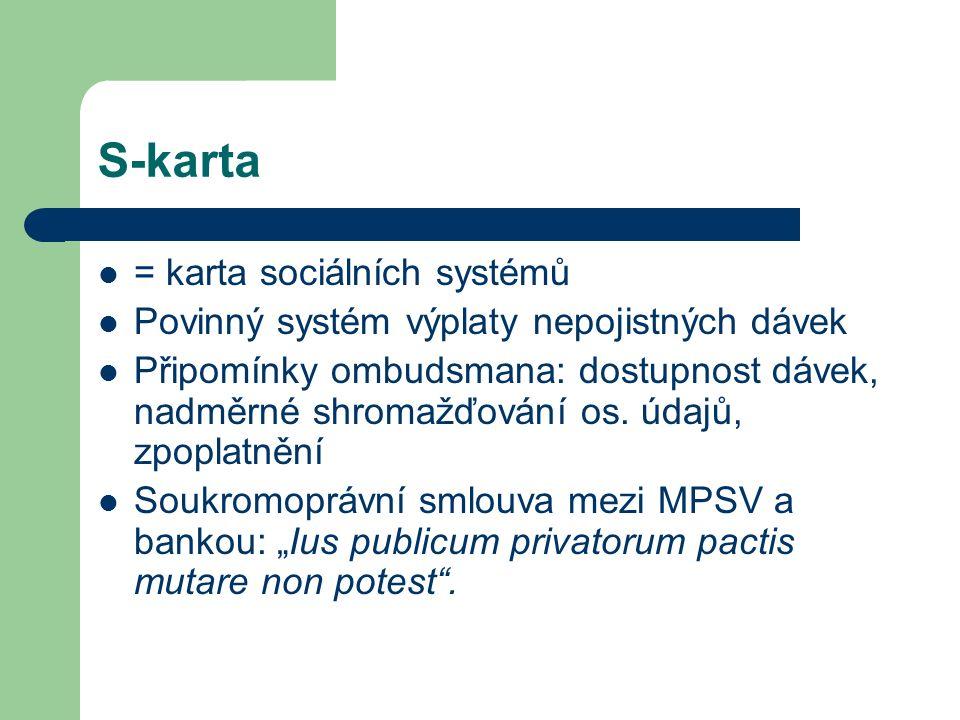 S-karta = karta sociálních systémů Povinný systém výplaty nepojistných dávek Připomínky ombudsmana: dostupnost dávek, nadměrné shromažďování os.