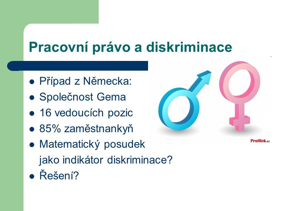 Pracovní právo a diskriminace Případ z Německa: Společnost Gema 16 vedoucích pozic 85% zaměstnankyň Matematický posudek jako indikátor diskriminace.