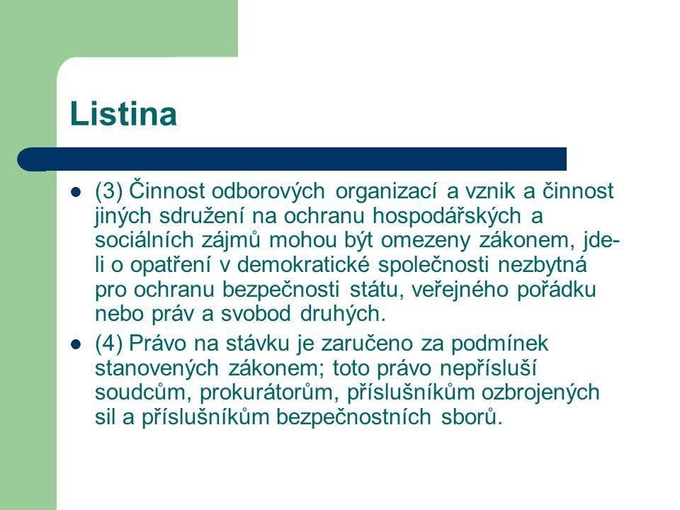 Listina Čl.28 Zaměstnanci mají právo na spravedlivou odměnu za práci a na uspokojivé pracovní podmínky.