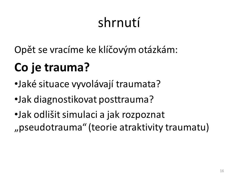 shrnutí Opět se vracíme ke klíčovým otázkám: Co je trauma.