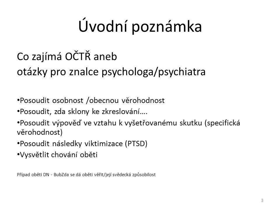 Úvodní poznámka Co zajímá OČTŘ aneb otázky pro znalce psychologa/psychiatra Posoudit osobnost /obecnou věrohodnost Posoudit, zda sklony ke zkreslování….
