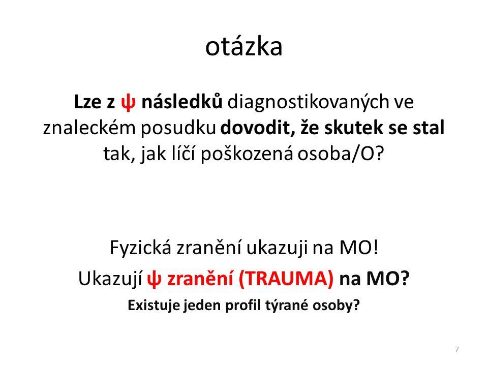 otázka Lze z ψ následků diagnostikovaných ve znaleckém posudku dovodit, že skutek se stal tak, jak líčí poškozená osoba/O.