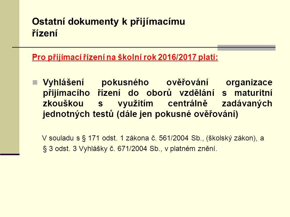 Ostatní dokumenty k přijímacímu řízení Pro přijímací řízení na školní rok 2016/2017 platí: Vyhlášení pokusného ověřování organizace přijímacího řízení