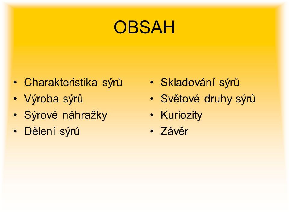 OBSAH Charakteristika sýrů Výroba sýrů Sýrové náhražky Dělení sýrů Skladování sýrů Světové druhy sýrů Kuriozity Závěr