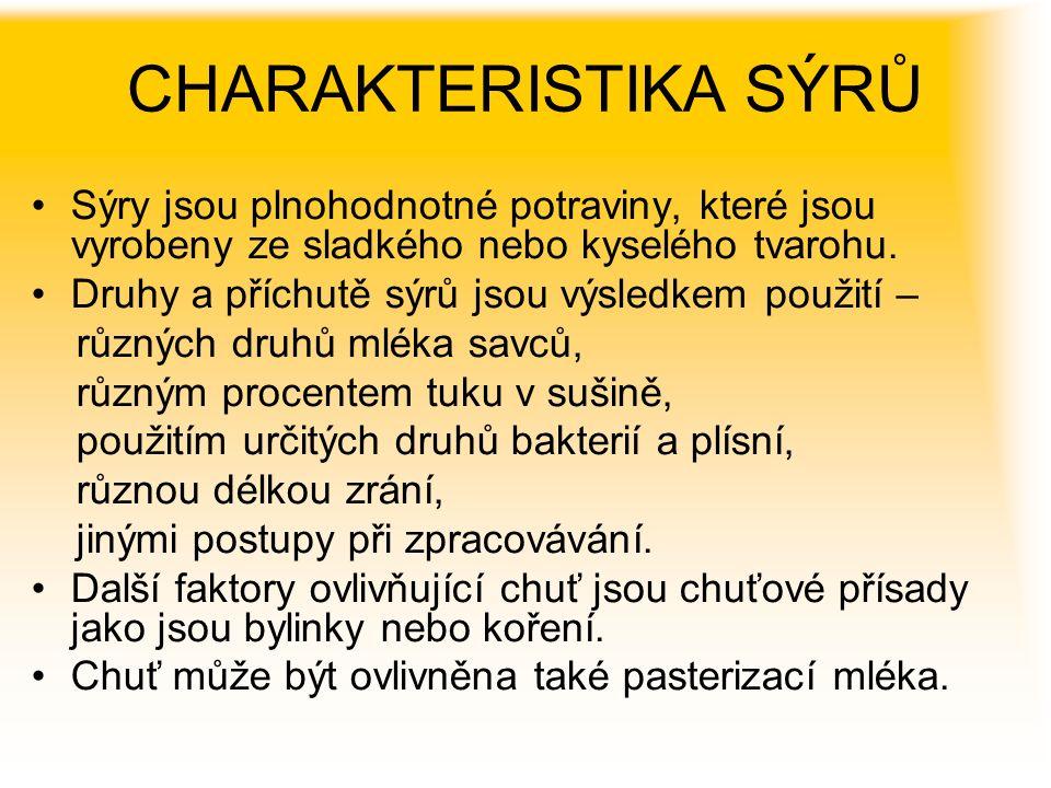 CHARAKTERISTIKA SÝRŮ Sýry jsou plnohodnotné potraviny, které jsou vyrobeny ze sladkého nebo kyselého tvarohu.