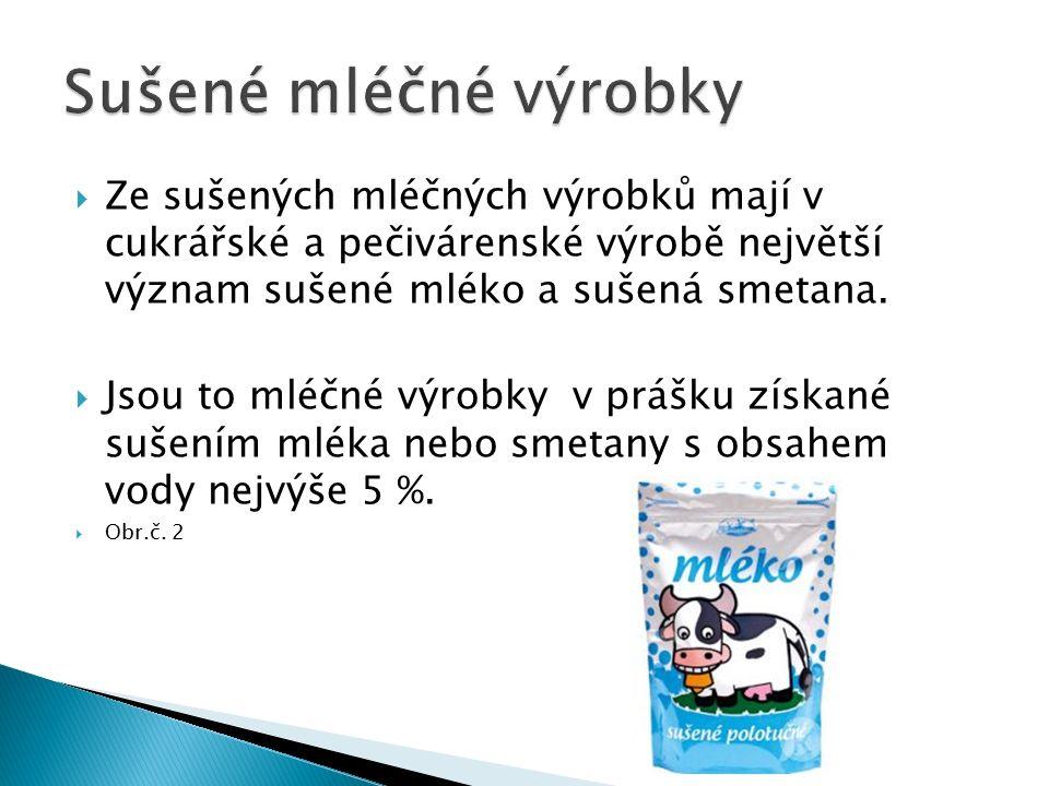  Ze sušených mléčných výrobků mají v cukrářské a pečivárenské výrobě největší význam sušené mléko a sušená smetana.