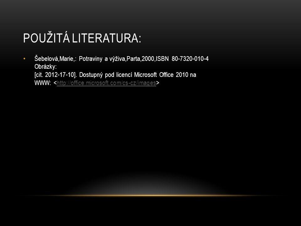 POUŽITÁ LITERATURA: Šebelová,Marie,: Potraviny a výživa,Parta,2000,ISBN 80-7320-010-4 Obrázky: [cit. 2012-17-10]. Dostupný pod licencí Microsoft Offic
