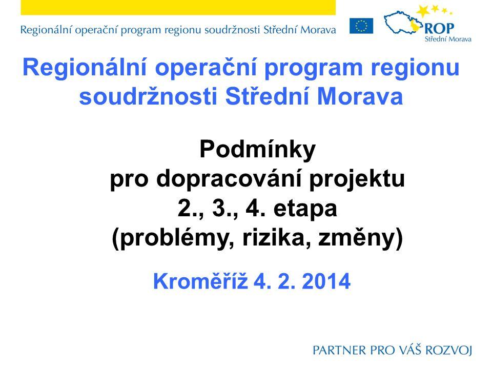 Regionální operační program regionu soudržnosti Střední Morava Kroměříž 4. 2. 2014 Podmínky pro dopracování projektu 2., 3., 4. etapa (problémy, rizik