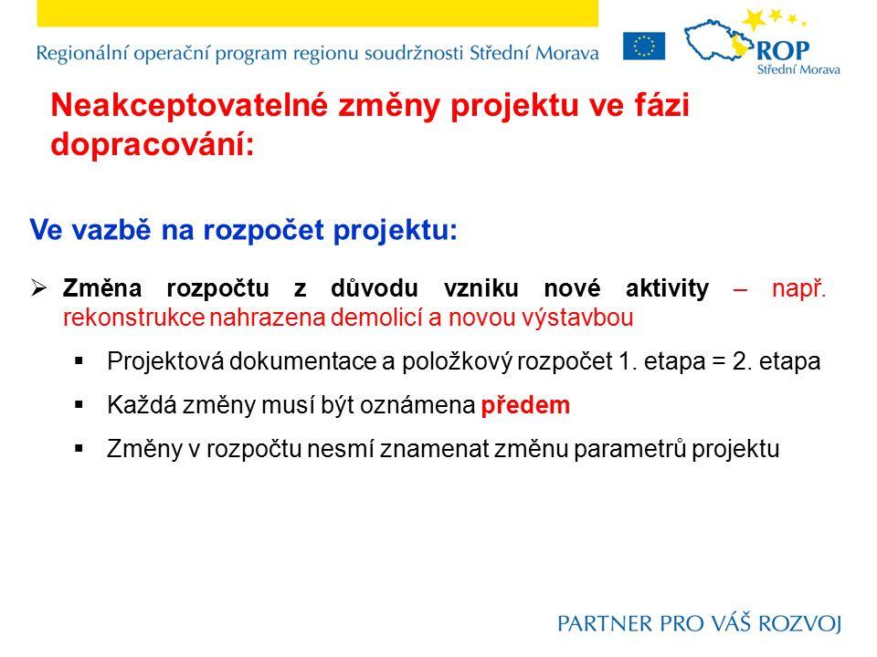 Ve vazbě na rozpočet projektu:  Změna rozpočtu z důvodu vzniku nové aktivity – např. rekonstrukce nahrazena demolicí a novou výstavbou  Projektová d