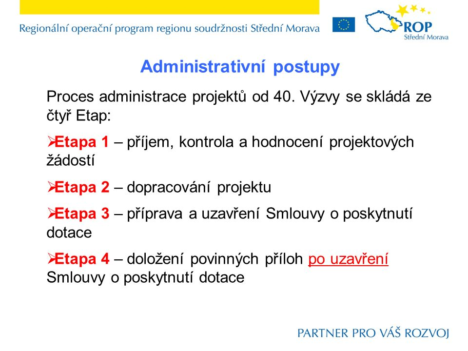 Proces administrace projektů od 40. Výzvy se skládá ze čtyř Etap:  Etapa 1 – příjem, kontrola a hodnocení projektových žádostí  Etapa 2 – dopracován