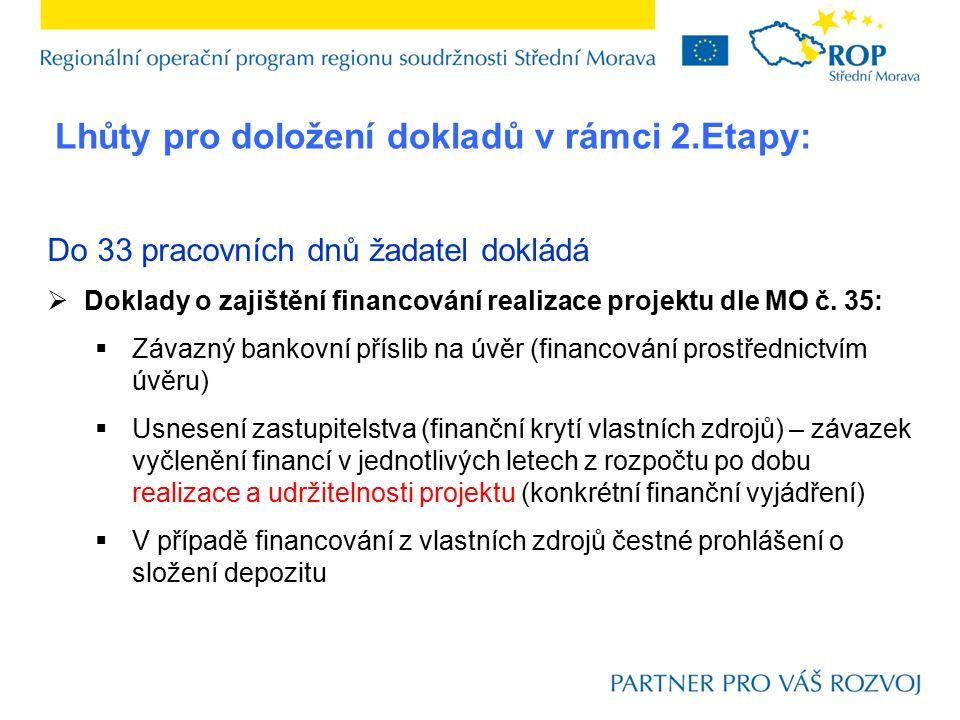 Do 33 pracovních dnů žadatel dokládá  Doklady o zajištění financování realizace projektu dle MO č. 35:  Závazný bankovní příslib na úvěr (financován