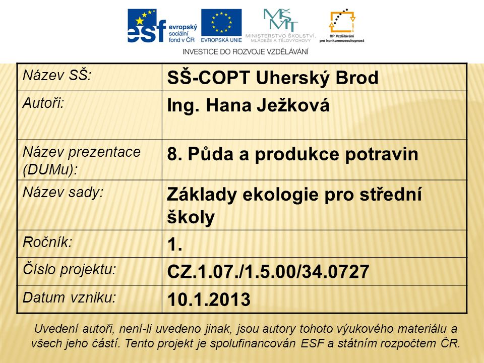 Název SŠ: SŠ-COPT Uherský Brod Autoři: Ing. Hana Ježková Název prezentace (DUMu): 8.