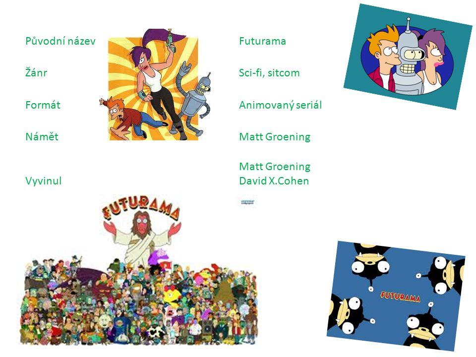 Původní názevFuturama ŽánrSci-fi, sitcom FormátAnimovaný seriál NámětMatt Groening Vyvinul Matt Groening David X.Cohen