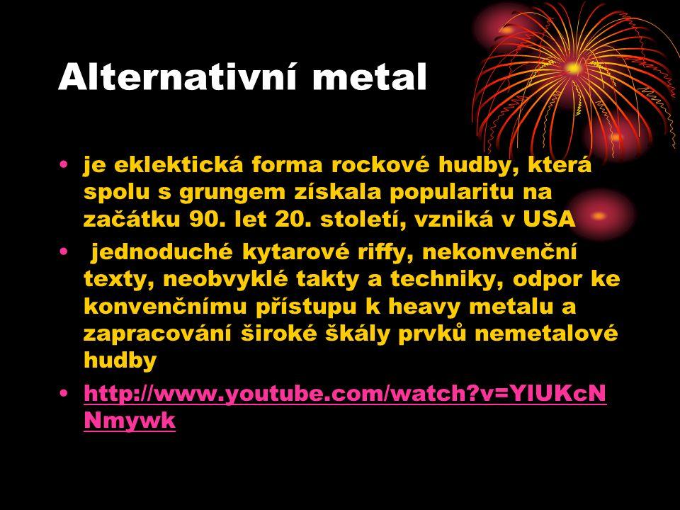 Alternativní metal je eklektická forma rockové hudby, která spolu s grungem získala popularitu na začátku 90.
