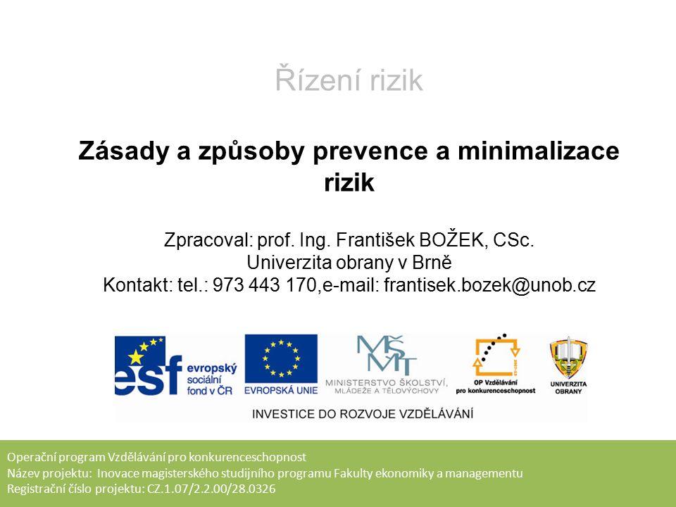 Závěr Prevence a minimalizace rizika v organizaci a regionu spolu s monitoringem rizika náleží do etapy ovládání rizik.