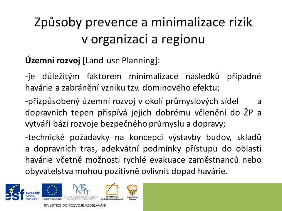 Způsoby prevence a minimalizace rizik v organizaci a regionu Územní rozvoj [Land-use Planning]: -je důležitým faktorem minimalizace následků případné havárie a zabránění vzniku tzv.