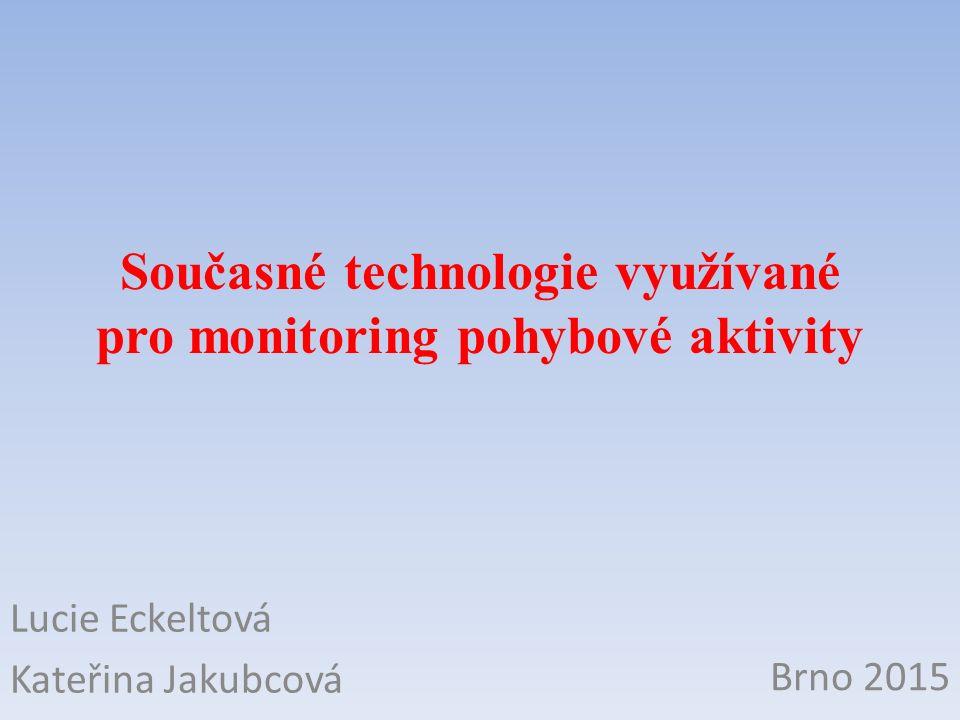 Současné technologie využívané pro monitoring pohybové aktivity Lucie Eckeltová Kateřina Jakubcová Brno 2015