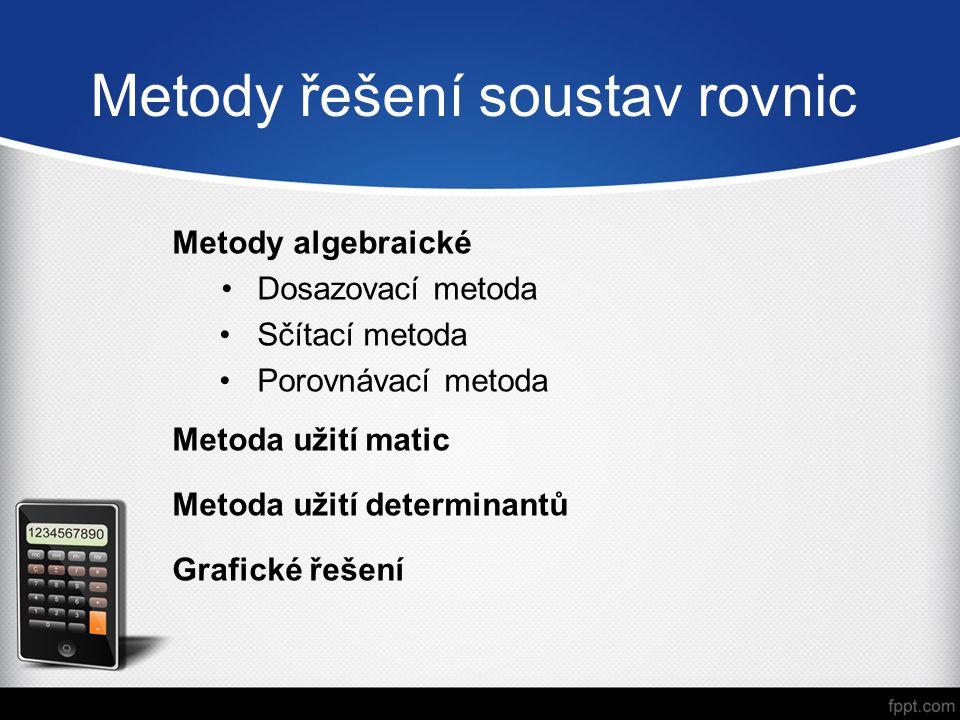 Metody řešení soustav rovnic Metody algebraické Dosazovací metoda Sčítací metoda Porovnávací metoda Metoda užití matic Metoda užití determinantů Grafické řešení