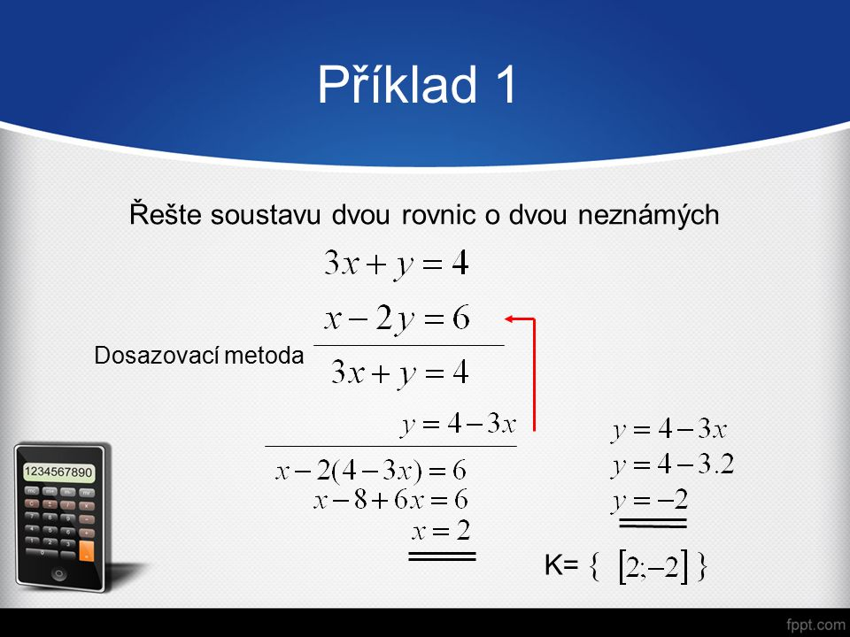 Příklad 1 Řešte soustavu dvou rovnic o dvou neznámých Dosazovací metoda K=  