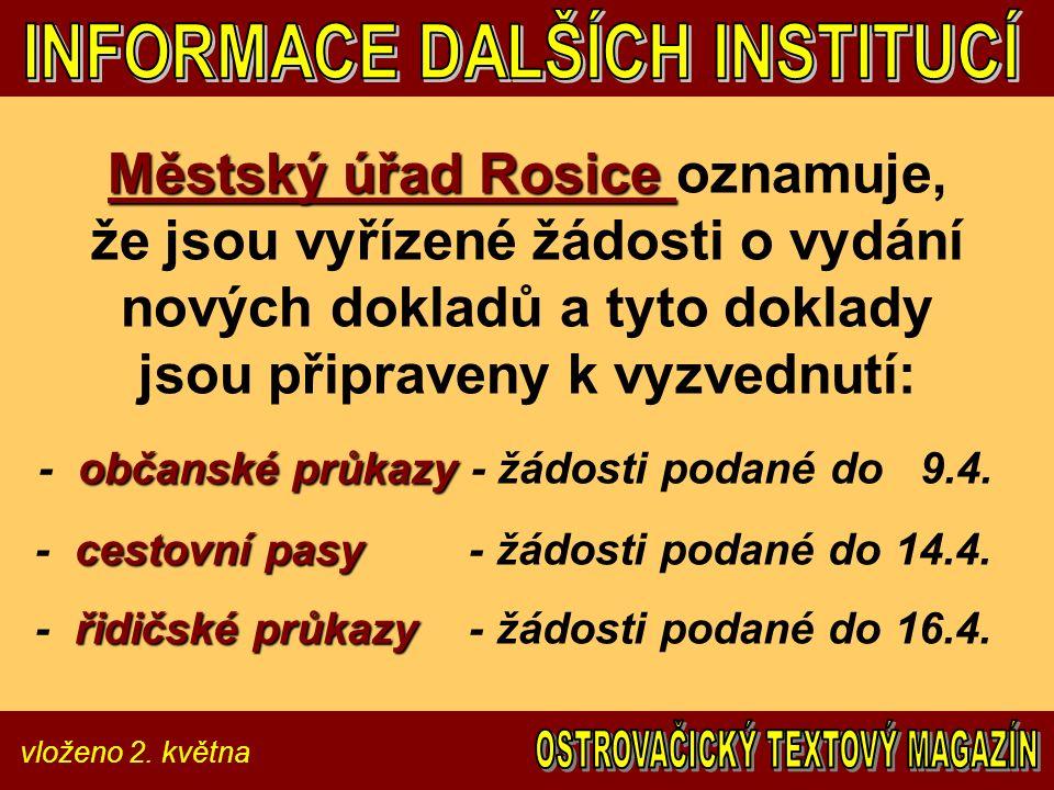 vloženo 2. května Městský úřad Rosice Městský úřad Rosice oznamuje, že jsou vyřízené žádosti o vydání nových dokladů a tyto doklady jsou připraveny k