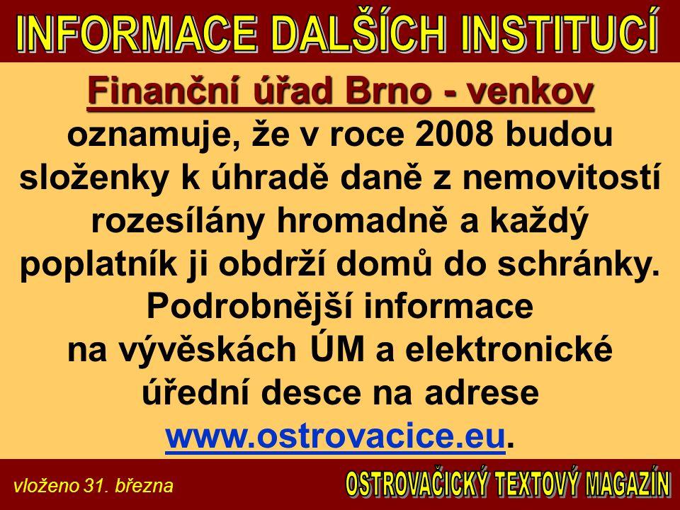 vloženo 31. března Finanční úřad Brno - venkov Finanční úřad Brno - venkov oznamuje, že v roce 2008 budou složenky k úhradě daně z nemovitostí rozesíl