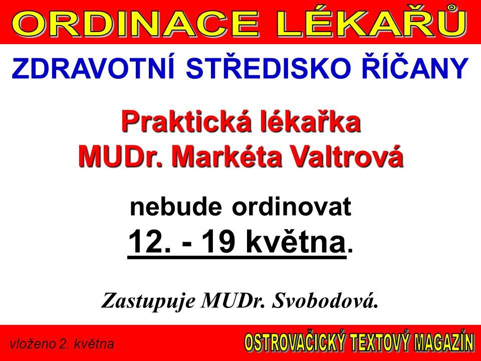 vloženo 2. května ZDRAVOTNÍ STŘEDISKO ŘÍČANY Praktická lékařka MUDr. Markéta Valtrová nebude ordinovat 12. - 19 května. Zastupuje MUDr. Svobodová.