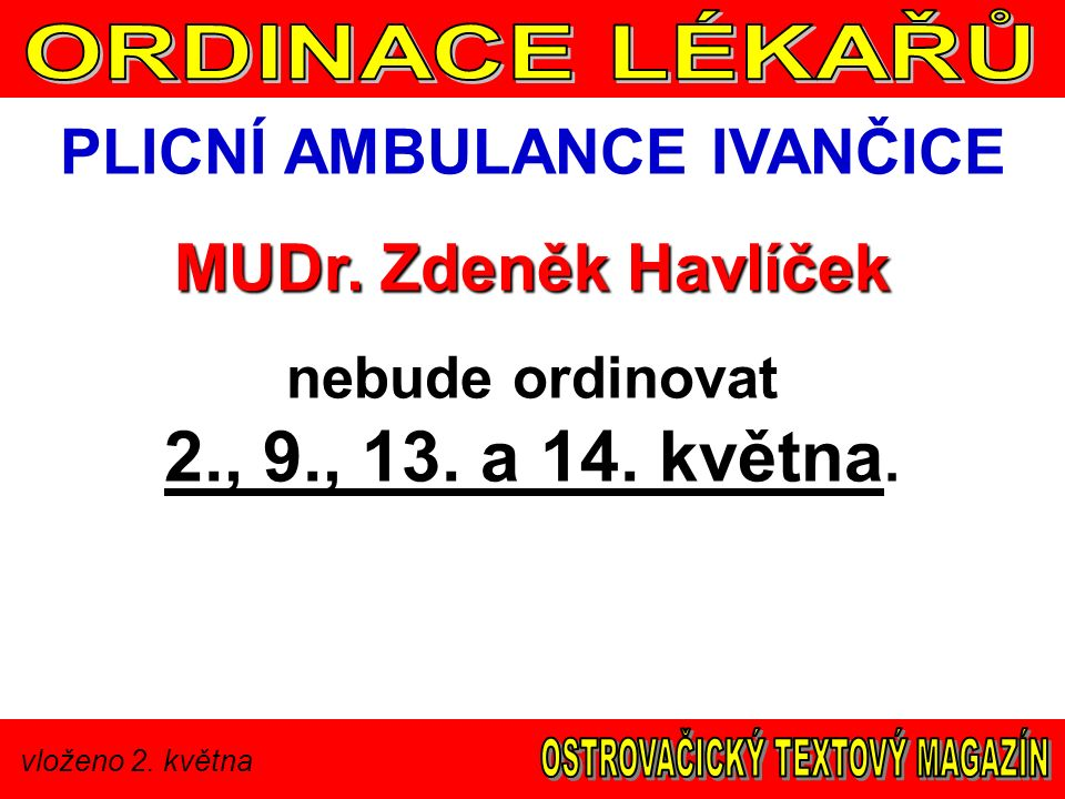 vloženo 2. května PLICNÍ AMBULANCE IVANČICE MUDr. Zdeněk Havlíček nebude ordinovat 2., 9., 13. a 14. května.