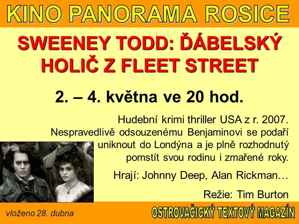 vloženo 28. dubna SWEENEY TODD: ĎÁBELSKÝ HOLIČ Z FLEET STREET 2. – 4. května ve 20 hod. Hudební krimi thriller USA z r. 2007. Nespravedlivě odsouzeném