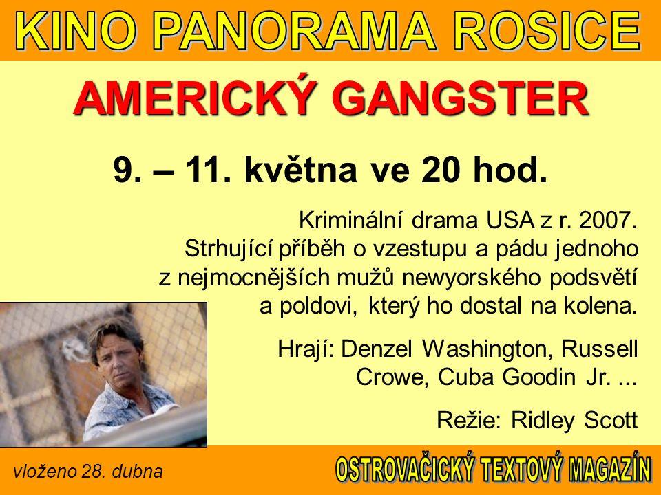 vloženo 28. dubna AMERICKÝ GANGSTER 9. – 11. května ve 20 hod. Kriminální drama USA z r. 2007. Strhující příběh o vzestupu a pádu jednoho z nejmocnějš