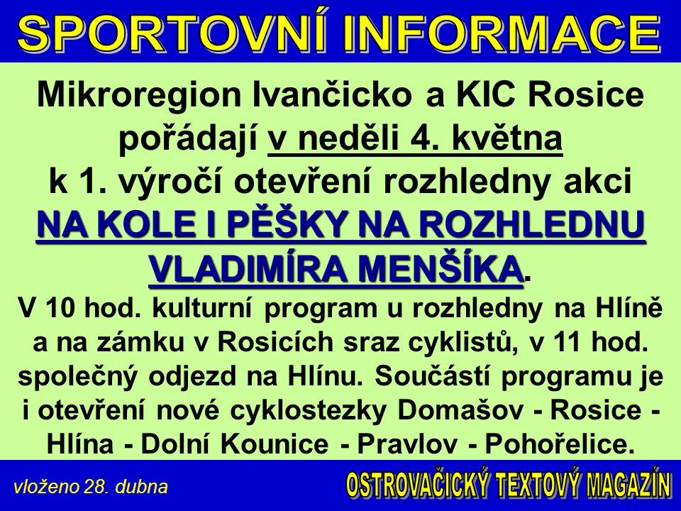 vloženo 28. dubna NA KOLE I PĚŠKY NA ROZHLEDNU VLADIMÍRA MENŠÍKA Mikroregion Ivančicko a KIC Rosice pořádají v neděli 4. května k 1. výročí otevření r