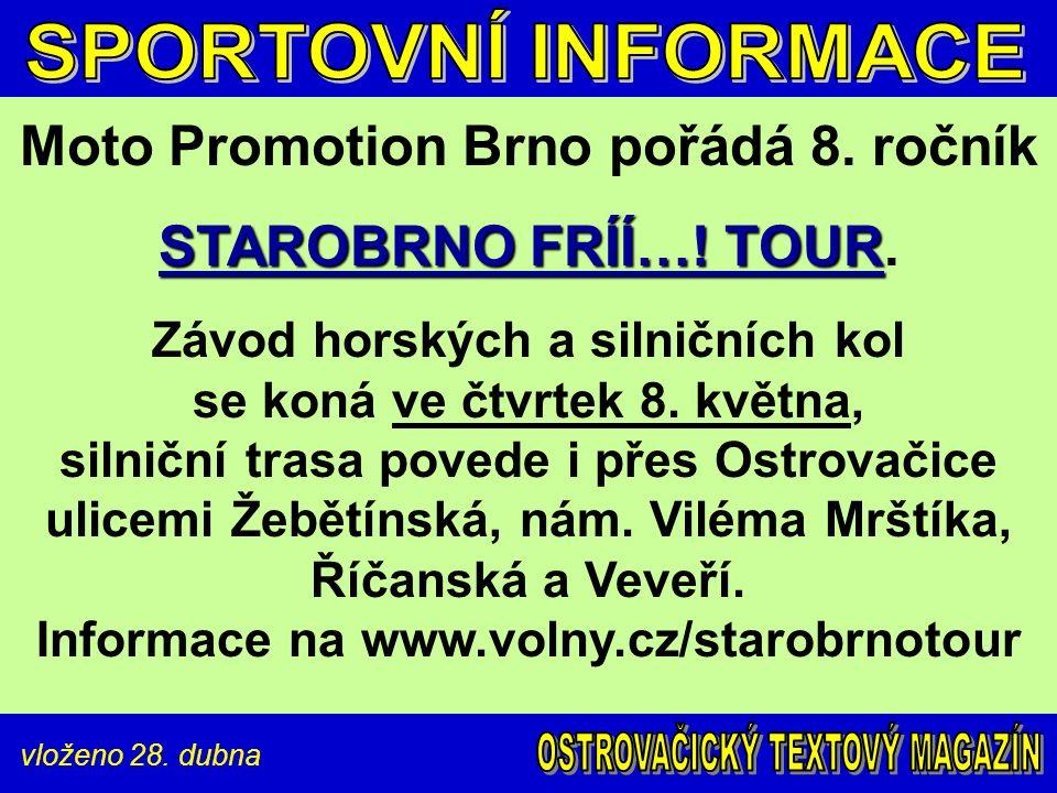 vloženo 28. dubna Moto Promotion Brno pořádá 8. ročník STAROBRNO FRÍÍ…! TOUR STAROBRNO FRÍÍ…! TOUR. Závod horských a silničních kol se koná ve čtvrtek