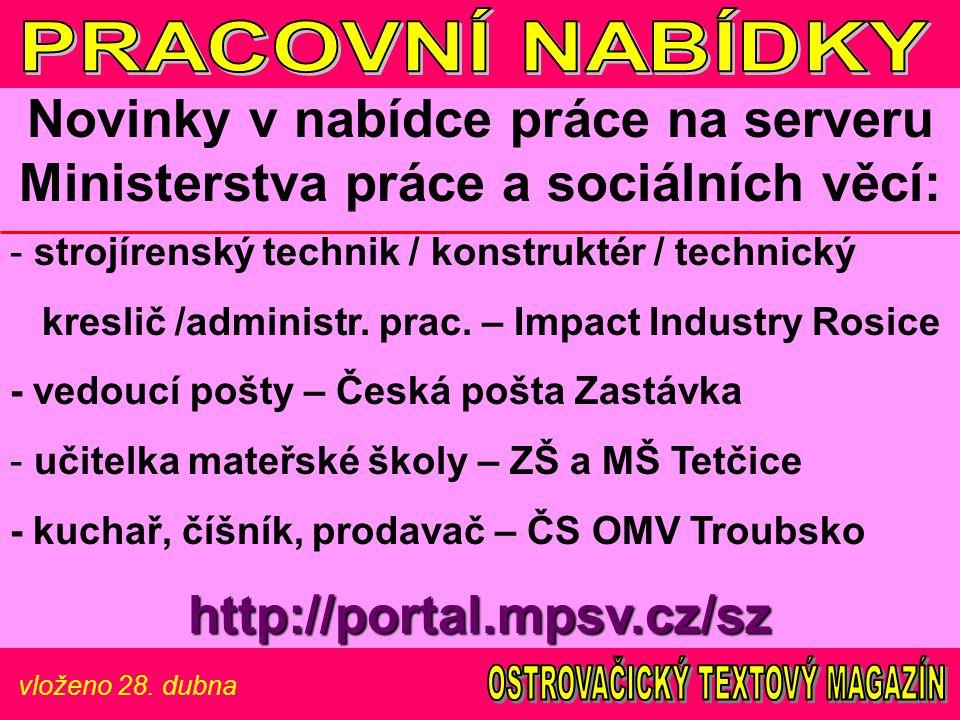 vloženo 28. dubna Novinky v nabídce práce na serveru Ministerstva práce a sociálních věcí: - strojírenský technik / konstruktér / technický kreslič /a