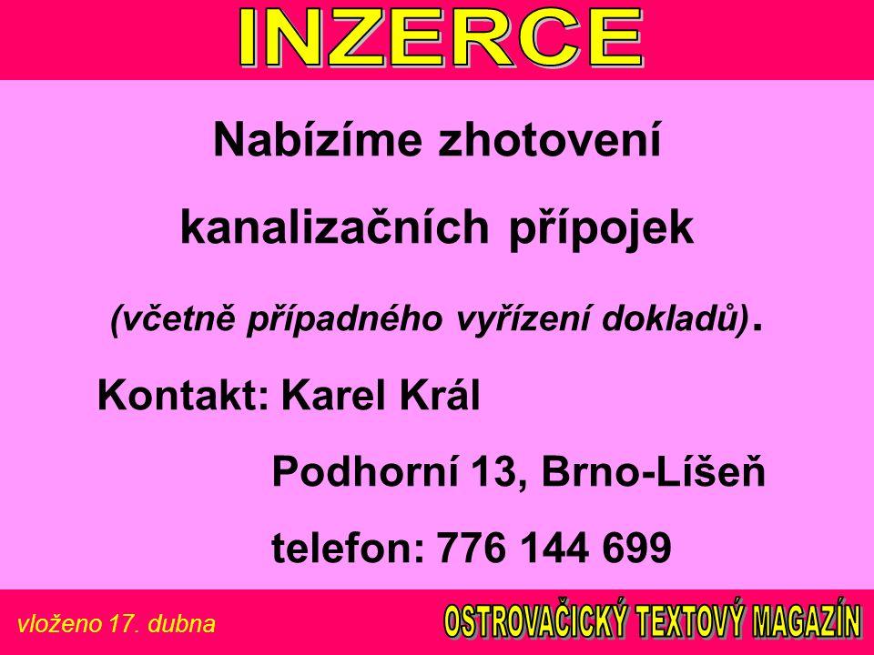 vloženo 17. dubna Nabízíme zhotovení kanalizačních přípojek (včetně případného vyřízení dokladů). Kontakt: Karel Král Podhorní 13, Brno-Líšeň telefon: