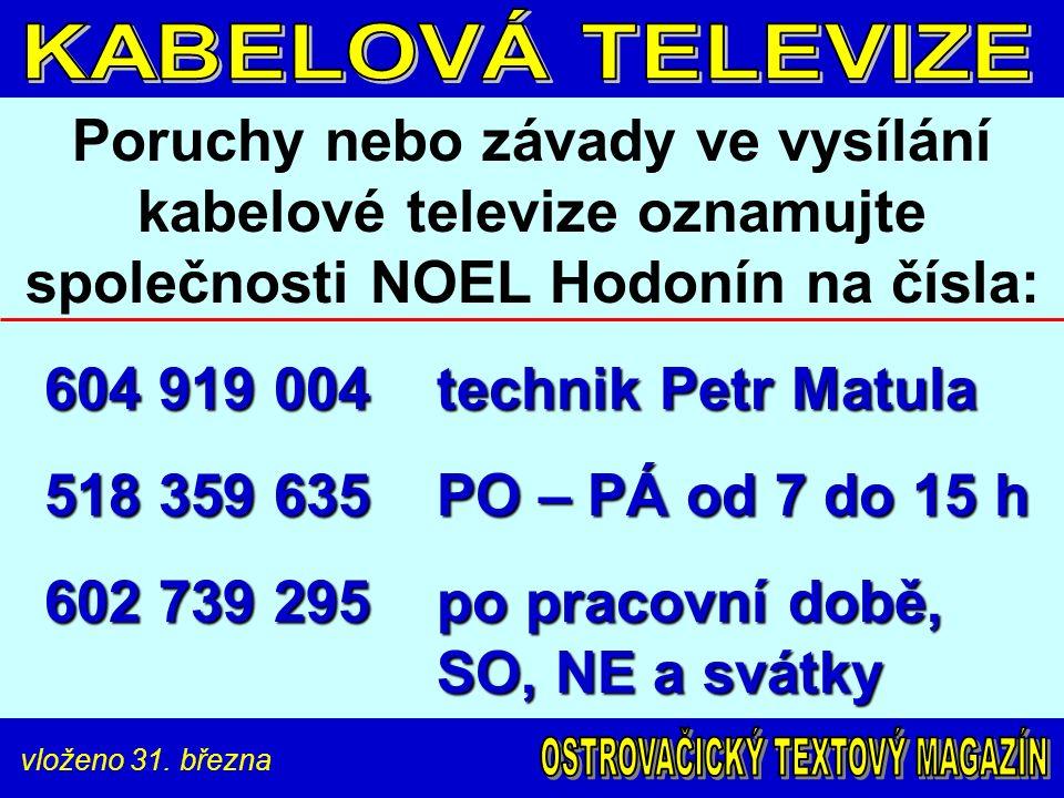 vloženo 31. března Poruchy nebo závady ve vysílání kabelové televize oznamujte společnosti NOEL Hodonín na čísla: 604 919 004 technik Petr Matula 518