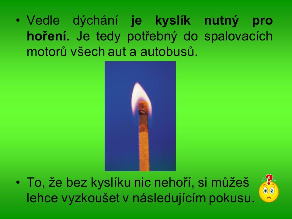 Vedle dýchání je kyslík nutný pro hoření.