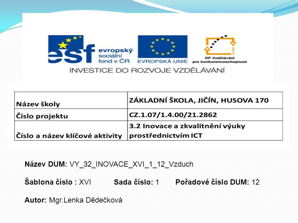 Název DUM: VY_32_INOVACE_XVI_1_12_Vzduch Šablona číslo : XVISada číslo: 1Pořadové číslo DUM: 12 Autor: Mgr.Lenka Dědečková