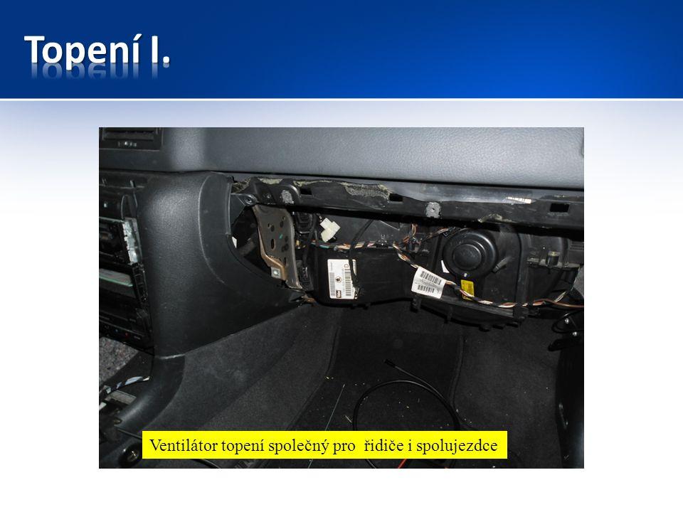 Ventilátor topení -dmychadlo Ventilátor topení společný pro řidiče i spolujezdce