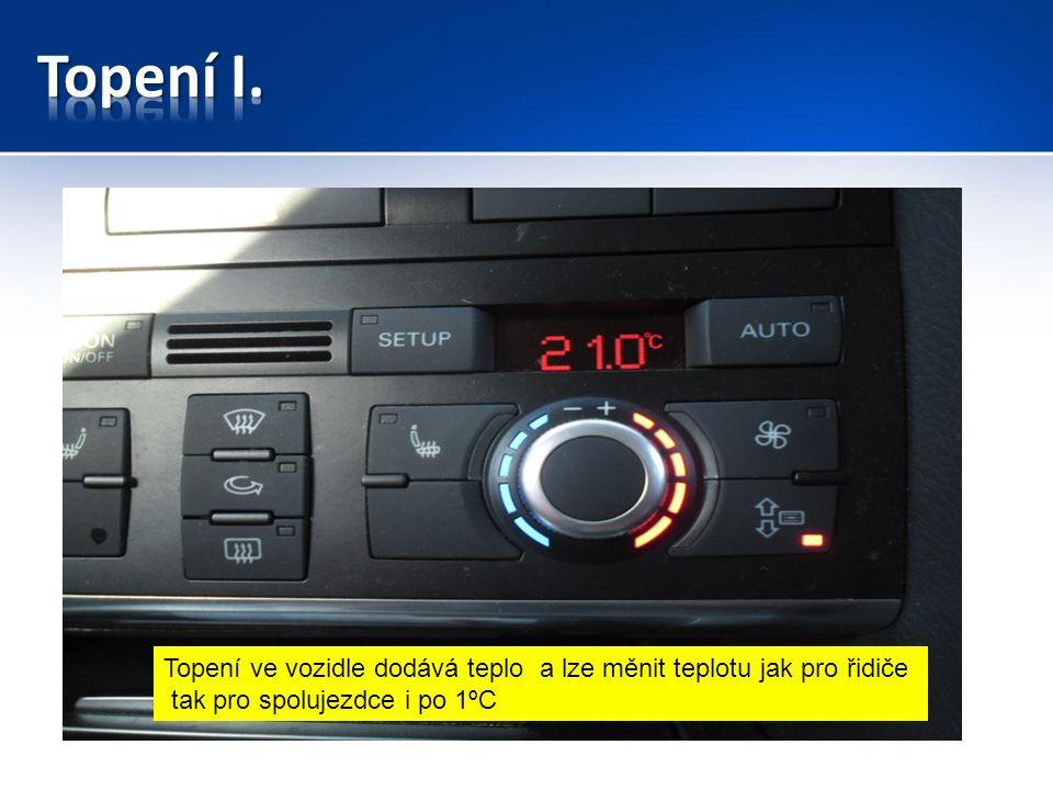 Topení ve vozidle dodává teplo a lze měnit teplotu jak pro řidiče tak pro spolujezdce i po 1ºC