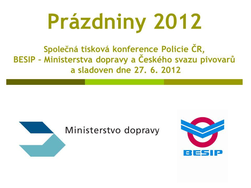 Prázdniny 2012 Společná tisková konference Policie ČR, BESIP – Ministerstva dopravy a Českého svazu pivovarů a sladoven dne 27.