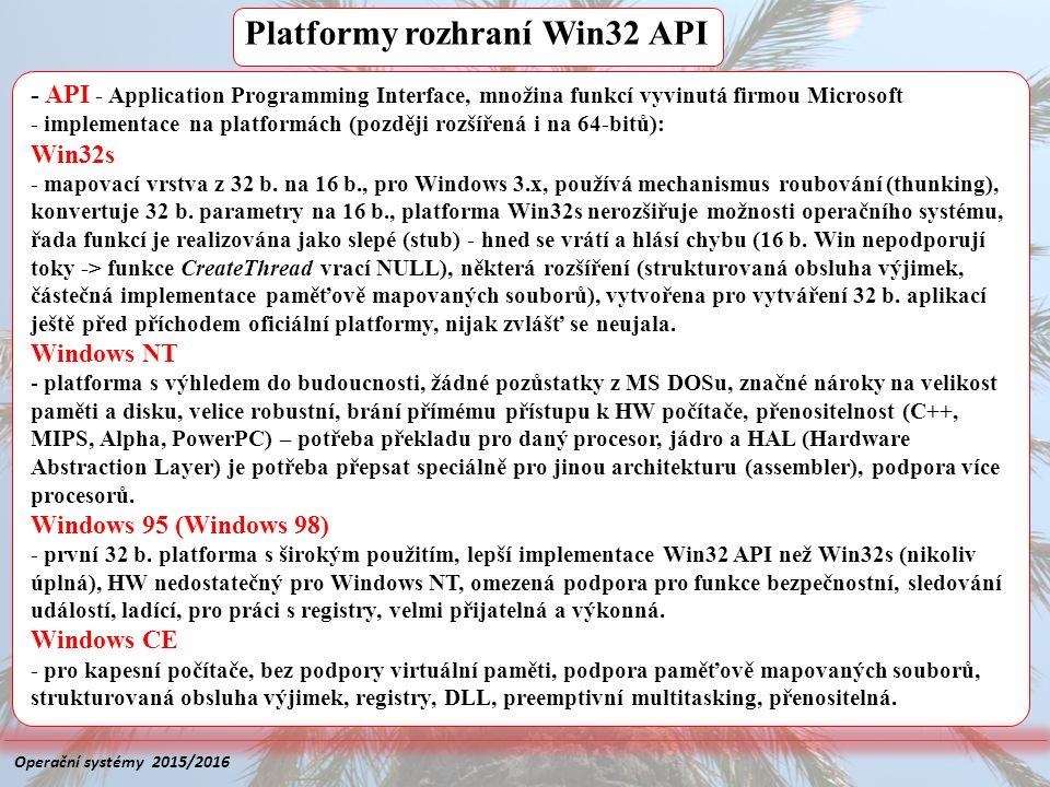 Platformy rozhraní Win32 API - API - Application Programming Interface, množina funkcí vyvinutá firmou Microsoft - implementace na platformách (později rozšířená i na 64-bitů): Win32s - mapovací vrstva z 32 b.