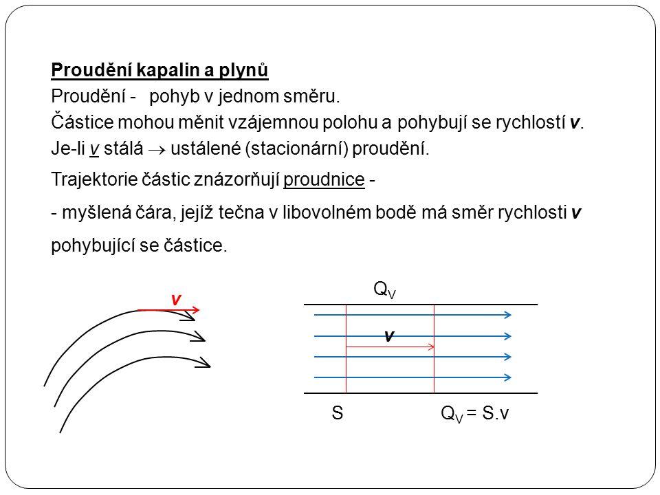 Proudění - Proudění kapalin a plynů pohyb v jednom směru. Částice mohou měnit vzájemnou polohu a pohybují se rychlostí v. Je-li v stálá  ustálené (st