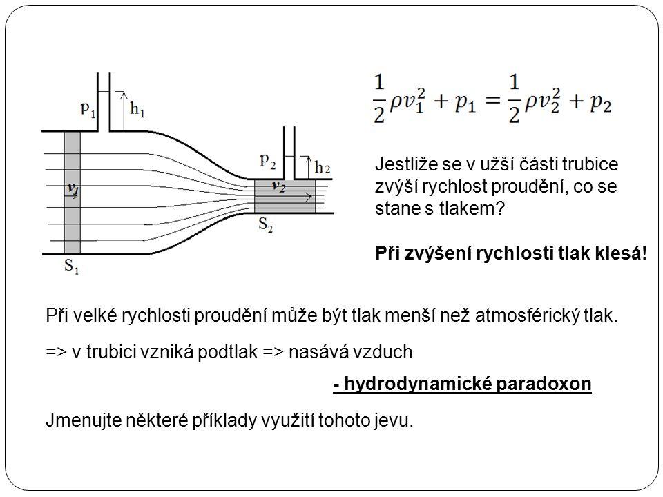 Jestliže se v užší části trubice zvýší rychlost proudění, co se stane s tlakem? Při zvýšení rychlosti tlak klesá! Při velké rychlosti proudění může bý