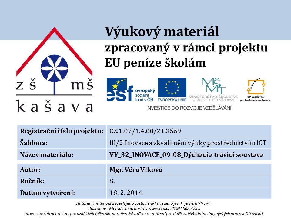 Výukový materiál zpracovaný v rámci projektu EU peníze školám Registrační číslo projektu:CZ.1.07/1.4.00/21.3569 Šablona:III/2 Inovace a zkvalitnění výuky prostřednictvím ICT Název materiálu:VY_32_INOVACE_09-08_Dýchací a trávicí soustava Autor:Mgr.