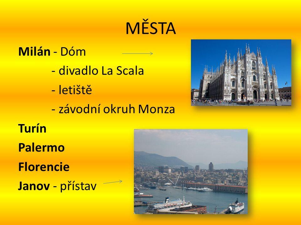 MĚSTA Milán - Dóm - divadlo La Scala - letiště - závodní okruh Monza Turín Palermo Florencie Janov - přístav