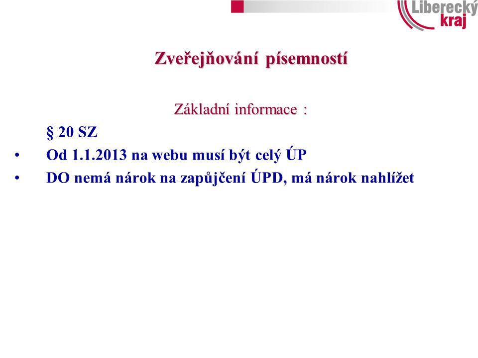 Základní informace : § 20 SZ Od 1.1.2013 na webu musí být celý ÚP DO nemá nárok na zapůjčení ÚPD, má nárok nahlížet Zveřejňování písemností